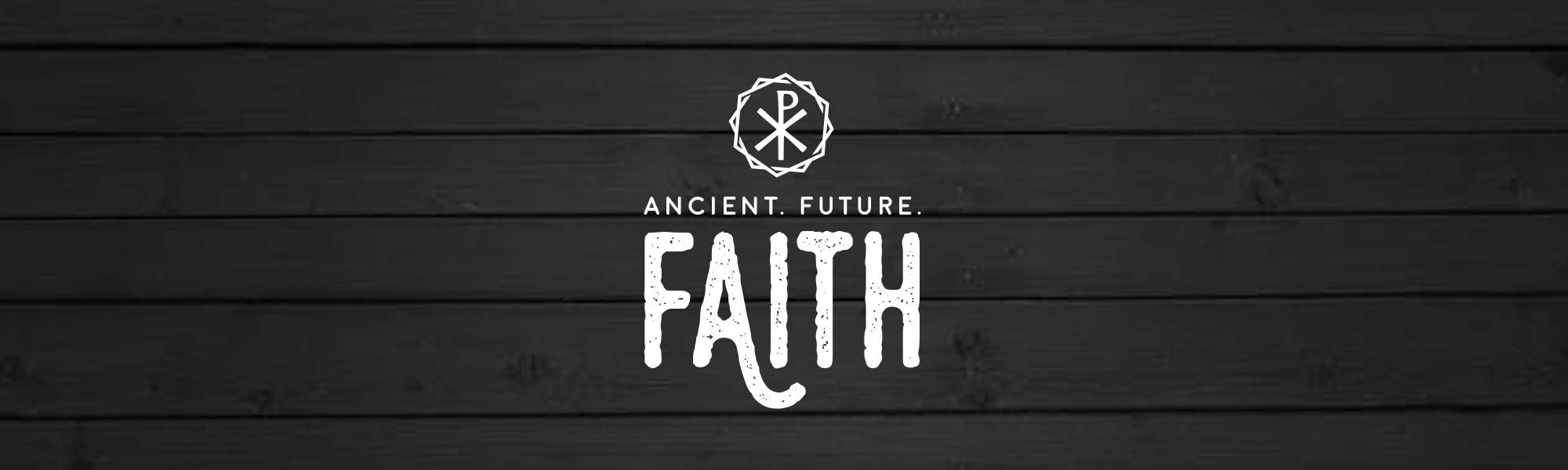 Ancient. Future. Faith.
